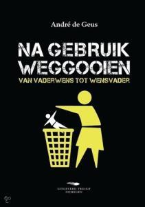 Na Gebruik Weggooien - Van Vaderwens Tot Wensvader