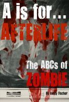 A is for... Afterlife: The ABCs of Zombie -- A FREE Living Dead Alphabet Poem