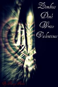 Zombies Don't Write Valentines: A FREE YA Living Dead Short Story