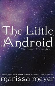 The Little Android (The Lunar Chronicles, #0.9)