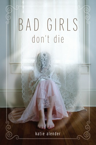 Bad Girls Don't Die, Katie Alender, Horror, Young Adult, Moving, Haunted House, Ghosts, Girl, Hidden, Curtain, Paranormal, Sister, Family, Window