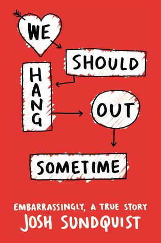 We Should Hang Out Sometime: Embarrassingly a true story, non-fiction, autobiography, memoir, red, chart, humour, romance, josh sundquist, Red, heart,