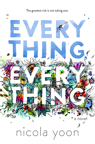 Everything Everything, Young Adult, Mystery, Mental Health, Young Adult, Flowers, Cover Love, Nicola Yoon, David Yoon