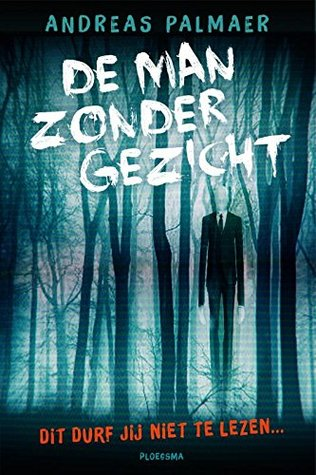 Creepypasta, De Man Zonder Gezicht, Andreas Palmaer, Horror, Short Stories, Creepy, Slenderman, NOPE,