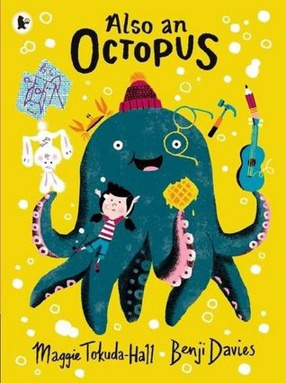 Also an Octopus, Maggie Tokuda-Hall, Benji Davies, Children's BOok, Girl, Octopus, Bubbles, Humour, Picture Book, Yellow