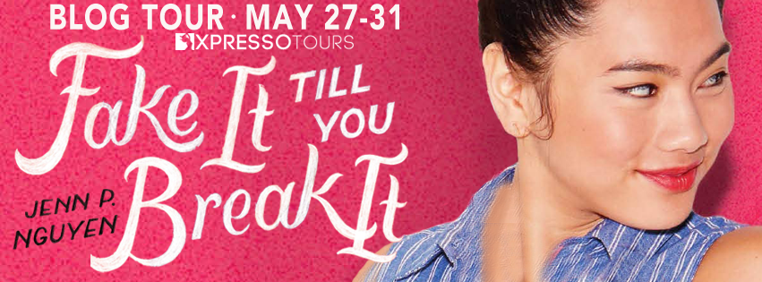 Fake it Til You Break It, Blog Tour, Jenn P. Nguyen, Young Adult, Romance, Cover Love