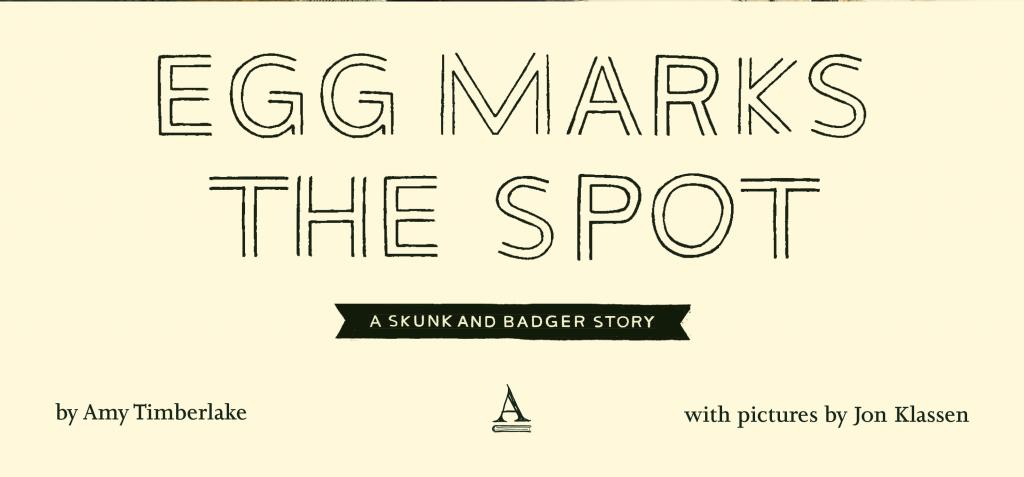 Egg Marks the Spot, Skunk & Badger, Amy Timberlake, Jon Klassen, Skunk, Badger, Friendship