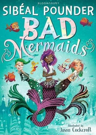 Bad Mermaids, Sibéal Pounder, Mermaids, Fantasy, Green, Children's Books, Magic, Fun,