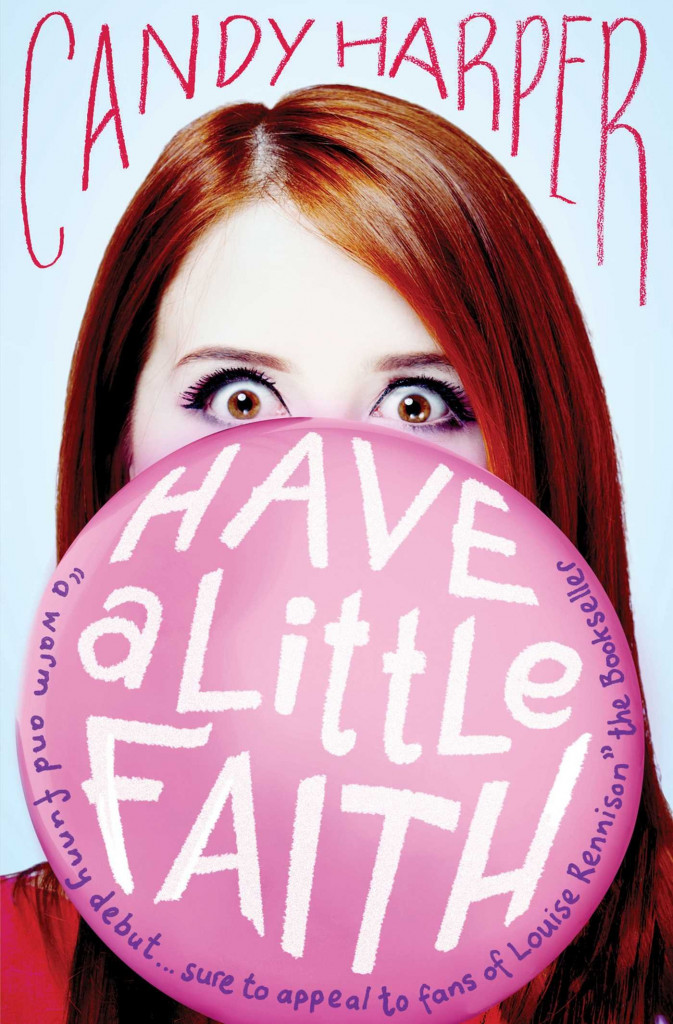 Have a Little Faith, Candy Harper, Humour, Young Adult, Romance, Bubblegum, Girl, Red Hair
