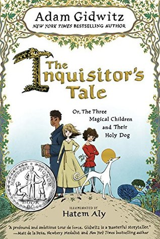 The Inquisitor's Tale: Or, the Three Magical Children and Their Holy Dog, The Inquistor's Tale, Adam Gidwitz, Hatem Aly, Children, Dog, Trees, Plants, Religion, Humour, Illustrations, Historical Fiction, Children's books, Magic, Fantasy