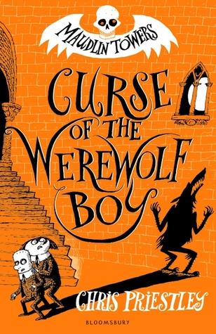 Curse of the Werewolf Boy, Maudlin Towers, Fantasy, Boarding School, Time Machine, Orange, Werewolves, Ghosts, Friendship, Children's Book, Chris Priestley