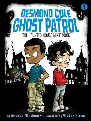 Desmond Cole Ghost Patrol The Haunted House Next Door, Andres Miedoso, Victor Rivas, Children's Book, Two Boys, Houses, Horror, Ghosts