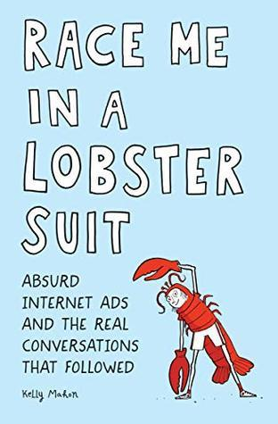 Race Me in a Lobster Suit: Absurd Internet Ads and the Real Conversations that Followed, Kelly Mahon, Race me in a lobster suit, Lobster suit, blue, funny, non-fiction, ads