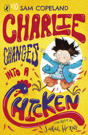 Charlie Changes Into a Chicken, Yellow, Boy, Transformation, Friendship, Humour, Funny, Illustrations, Sam Copeland, Sarah Horne, Children's Books, Animals, Magic, Superpowers, Villain, Sickness