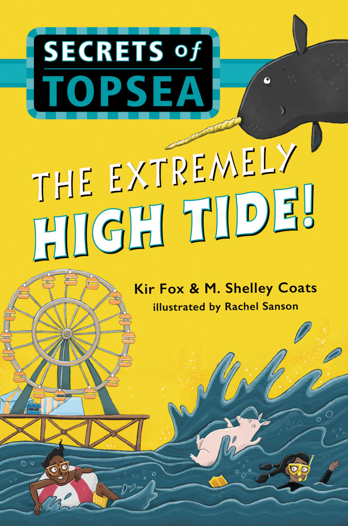 Secrets of Topsea, Book 2: The Extremely High Tide, Mystery, Illustrations, Children's Books, Fantasy, Friendship, Yellow, Ferris Wheel, Narwhal, Sea, Kir Fox & M. Shelley Coats