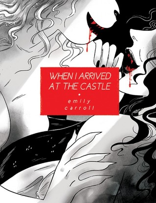 Sexy, Black/White, Graphic Novel, Horror, LGBT, Emily Carroll, When I arrived at the castle