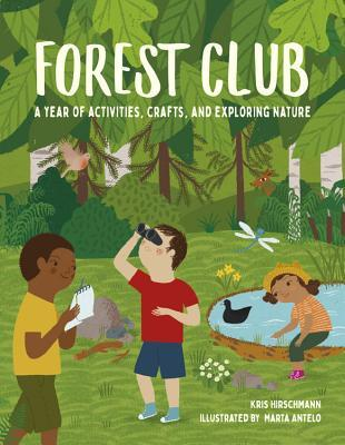 Forest Club: A Year of Activities, Crafts, and Exploring Nature, Kris Hirschmann, Marta Antelo, Green, Kids exploring nature, Non-fiction, Children's books, Illustrations, Activities