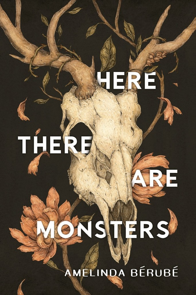 Here There Are Monsters, Flowers, Animal Skull, Horror, Amelinda Berube, Young Adult