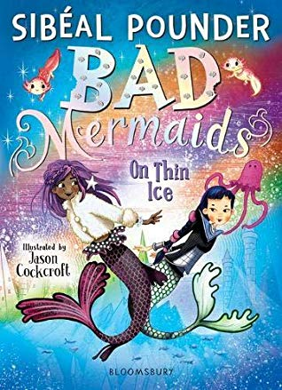 Bad Mermaids, Bad Mermaids on Thin Ice, Mermaids, Colourful cover, Sibéal Pounder, Jason Cockcroft