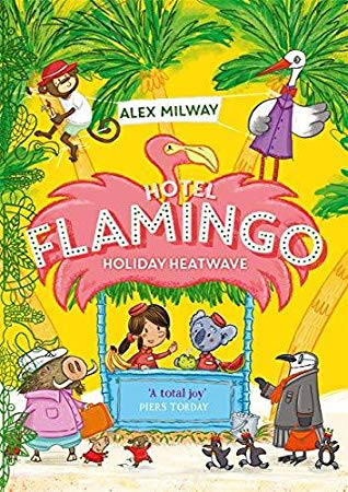 Hotel Flamingo, Hotel Flamingo Holiday Heatwave, Green/Yellow, Flamingo, Animals, Children's Books, Alex Milway