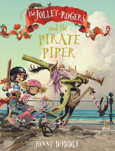 The Jolley-Rogers and the Pirate Piper, Jonny Duddle, Pirates, Bicycle, Wooden sword, Rats, Pipe/Flute, Sea, Children's Books
