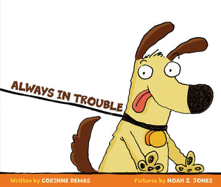 Dog, Picture Book, Children's Book, Always in Trouble,  Corinne Demas, Noah Z. Jones