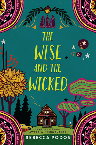 The Wise and the Wicked, Rebecca Podos, House, Trees, Sky, Young Adult, Magic, Cover
