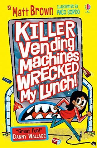 Killer Vending Machines Wrecked My Lunch, Matt Brown, Paco Sordo, Yellow, Vending Machine, Girl, Running, Children's Books, Humour