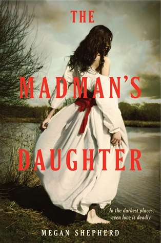The Madman's Daughter, Megan Shepherd, Girl, White Dress, Red Letters, Shore, Young Adult, Horror