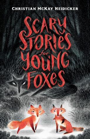 Scary Stories for Young Foxes, Foxes, Dark, Orange, Red Letters, Shadows, Christian McKay Heidicker, Junyi Wu, Children's Book, Horror