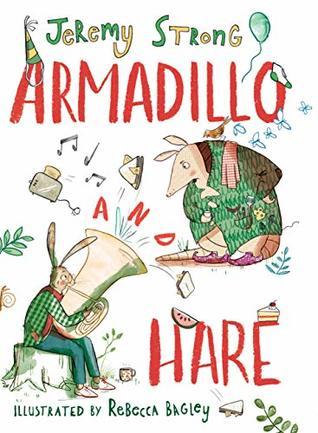 Armadillo and Hare, Jeremy Strong, Rebecca Bagley, Friendship, Two animals, Armadillo, Hare, Green outfits, random objects, Tuba