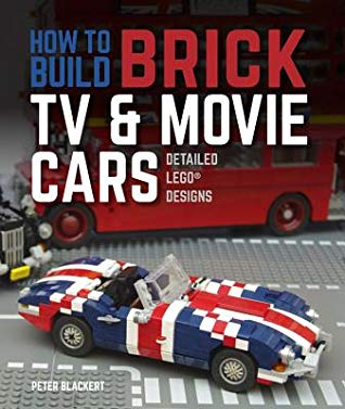 How to Build Brick TV and Movie Cars, Peter Blackert, Lego, Cars, Movies, TV