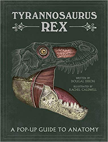 Tyrannosaurus rex: A Pop-Up Guide to Anatomy, T.Rex, Anatomy, Pop Up, Dougal Dixon, Rachel Caldwell