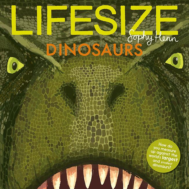 Sophy Henn, Lifesize Dinosaurs, Dinosaur, T-rex, Non-fiction, Green