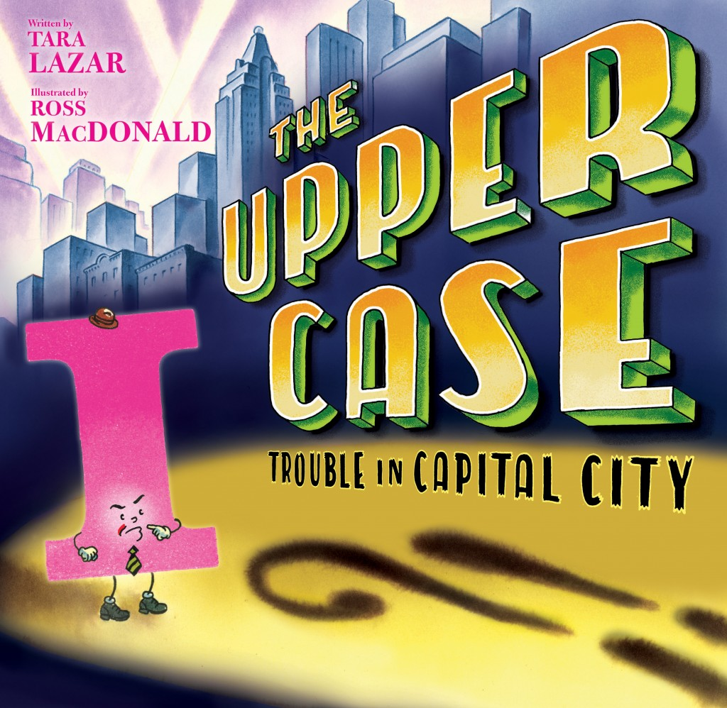 The Uppercase, Trouble in Capital City, Tara Lazar, Ross MacDonald, Picture Book, Detectives, I