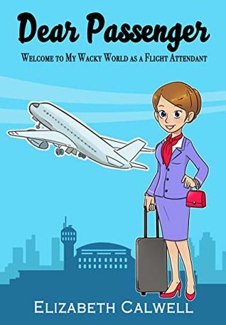 Dear Passenger: Welcome to My Wacky World as a Flight Attendant, Elizabeth Calwell, Airplane, Airport, Flight Attendant, Purple Outfit, Suitcase, Cover, Blue
