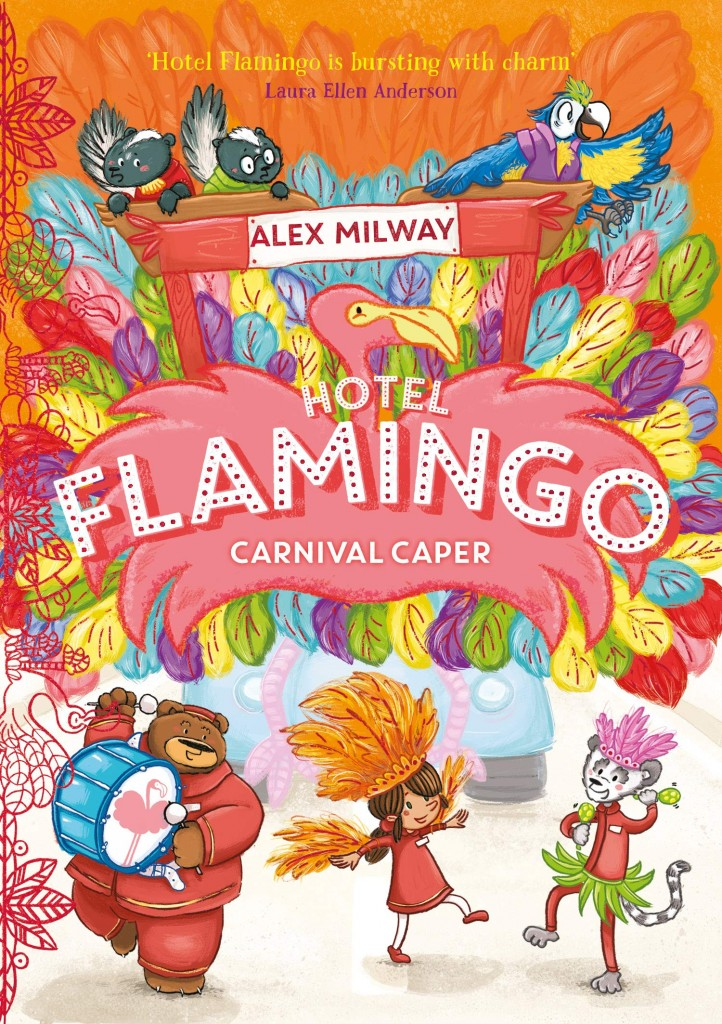 Hotel Flamingo: Carnival Caper, Hotel Flamingo, Alex Milway, Orange, Colourful, Feathers, Bear, Girl, Lemur, Skunks, Parrot, Flamingo, Cover