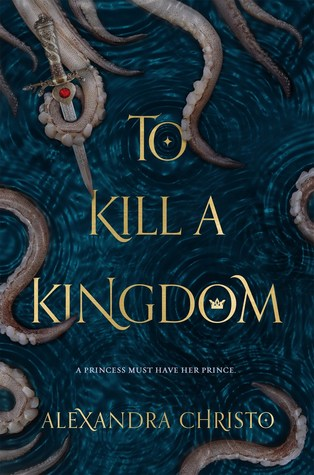 To Kill A Kingdom, Tentacles, Sword, Sea, Golden Letters, Alexandra Christo, Young Adult, Retelling, Romance, Fantasy