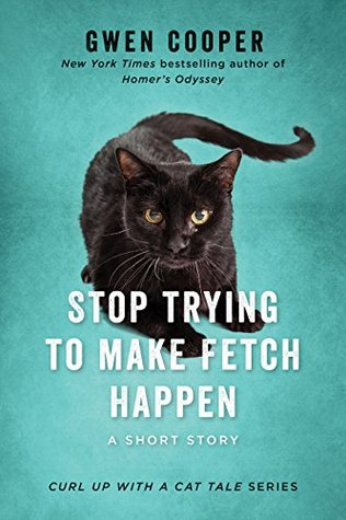 Stop Trying to Make Fetch Happen, Curl up with a cat tale, Gwen Cooper, Blue, Cat, Black Cat, Novella, Humour, Non-Fiction