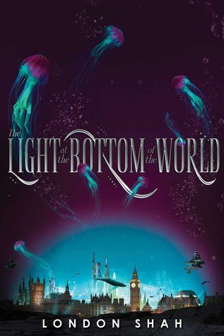 The Light at the Bottom of the World, London Shah, Blue, City, Jellyfish, Young Adult, Sci-fi, Fantasy