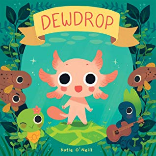Dewdrop, Katie O'Neill, Underwater, Green, Blue, Axolotl, Turtle, Fish, Plants, Children's Books, Picture Books