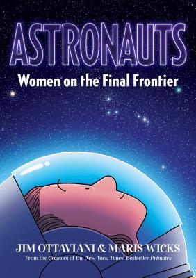 Astronauts: Women on the Final Frontier, Jim Ottaviani, Maris Wicks, Blue, Space, Helmet, Astronaut, Graphic Novel, Biography, Science