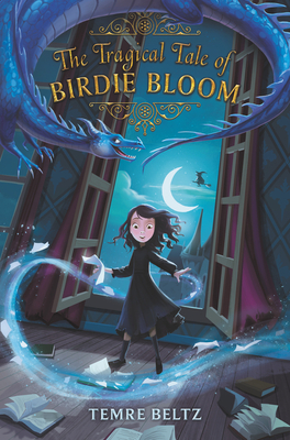 The Tragical Tale of Birdie Bloom, Temre Beltz, Moon, Sky, Children's Book, Door, Wind, Dragon, Girl, Balcony, Magic, Fairy-Tale, Kingdom, Orphan, Witches, Blue