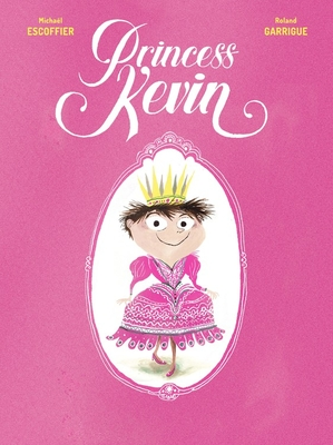 Princess Kevin, Pink, Pretty Font, Boy in Dress, Princess, Crown, Michaël Escoffier, Roland Garrigue, Picture Book, Children's Book, Family