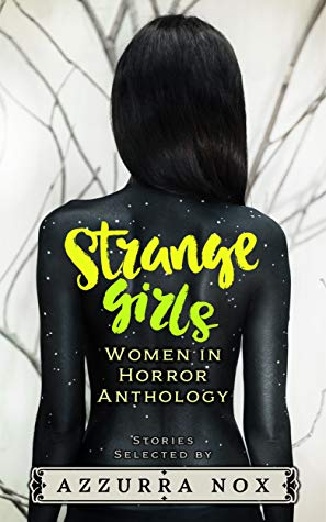 Horror, Anthology, Short Stories, Strange Girls: Women in Horror Anthology, Girl with Stars, Broken Glass, Azzura Nox, Claire Hamilton-Russell, Emma Johnson-Rivard, Wondra Vanian, Jude Reid, Angela Sylvaine, Marnie Azzarelli, Charlotte Platt