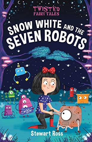 Twisted Fairy Tales, Snow White and the Seven Robots, Robots, Forest, Stars, Moon, Girl, Grass, Children's Books, Stewart Ross, Chris Jevons, Sci-fi, Retelling, Snow White
