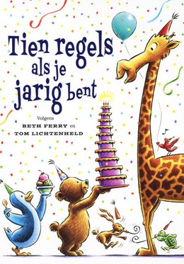 Tom Lichtenheld, Picture Book, Children's Books, Birthdays, Rules, Animals, Penguin, Turtle, Giraffe, Bear, Cake, Candles, Confetti, Hare, Humour, Tien regels als je jarig bent, Beth Ferry,