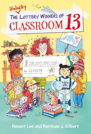 The Unlucky Lottery Winners of Classroom 13, Honest Lee, Matthew J. Gilbert, Joëlle Dreidemy, Yellow, Classroom, Children, Teacher, Cheque, Lottery, Multiple POV, Humour, Hamster, Cow, Friendship, Children's Books, Illustrations