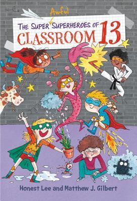 The Super Awful Superheroes of Classroom 13, Gray, Superheroes, Classroom, Children's Books, Fantasy, Humour, Teacher, Illustrations, Honest Lee, Matthew J. Gilbert, Joëlle Dreidemy,