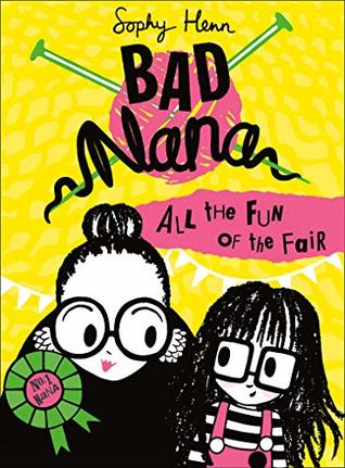 Bad Nana, Bad Nana: All the fun of the fair, Sophy Henn, Yellow, Knitting Needles, Ball of Yarn, Women, Grandmother, Grandchild, Humour, Fair, Children's Books, Illustrations